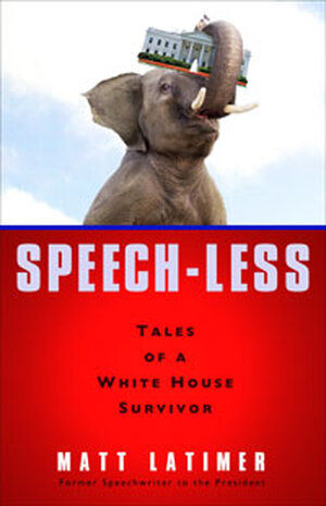Speech-less: Tales of a White House Survivor