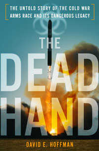 """""""The Dead Hand: The Untold Story of the Cold War Arms Race and its Dangerous Legacy"""""""