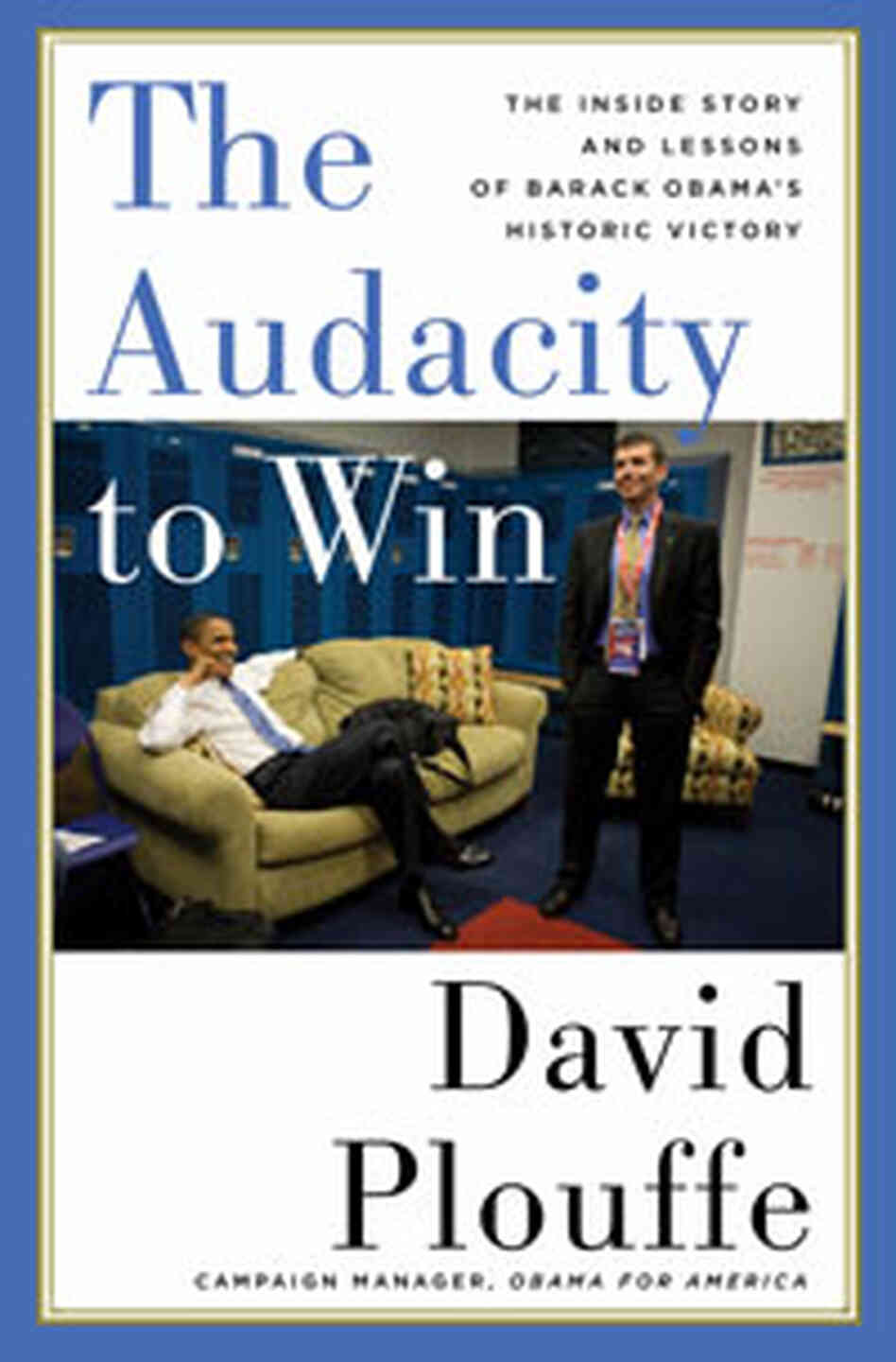 'The Audacity to Win: The Inside Story and Lessons of Barack Obama's Historic Victory'