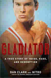 'Gladiator: A True Story of 'Roids, Rage and Redemption' by Dan Clark
