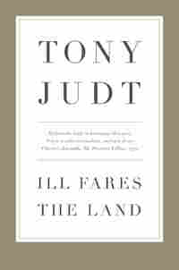 Cover: Ill Fares the Land by Tony Judt