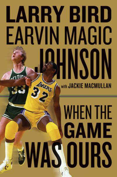 """When The Game Was Ours by Larry Bird and """"Magic"""" Johnson"""