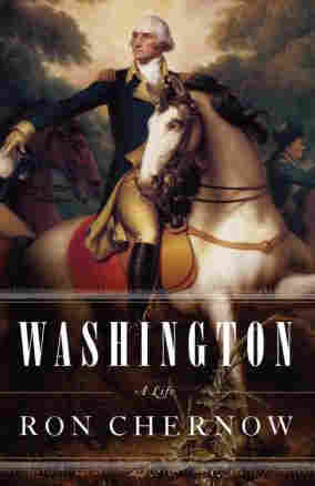 Washington, A Life By Ron Chernow