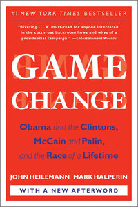 Game Change by John Heilemann and Mark Halperin