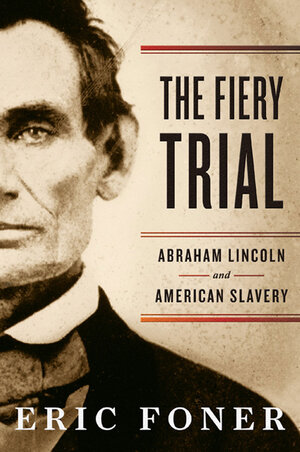 Lincolns evolving thoughts on slavery and freedom npr the fiery trial abraham lincoln and american slavery by eric foner hardcover 448 pages ww norton and co list price 2995 fandeluxe Gallery