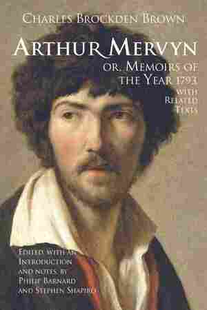 Arthur Mervyn Or, Memoirs of the Year 1793