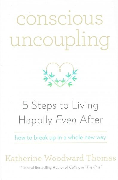 5 Steps To Living Happily Even After By Katherine Woodward Thomas Conscious Uncoupling