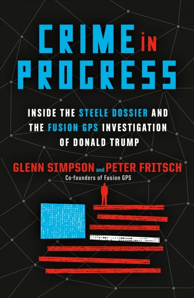 In 'Crime In Progress,' Fusion GPS Chiefs Tell The Inside Story Of The Steele Dossier