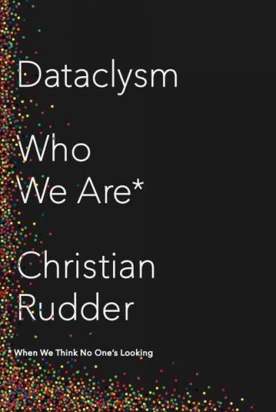 Dataclysm: Who We Are by  Christian Rudder