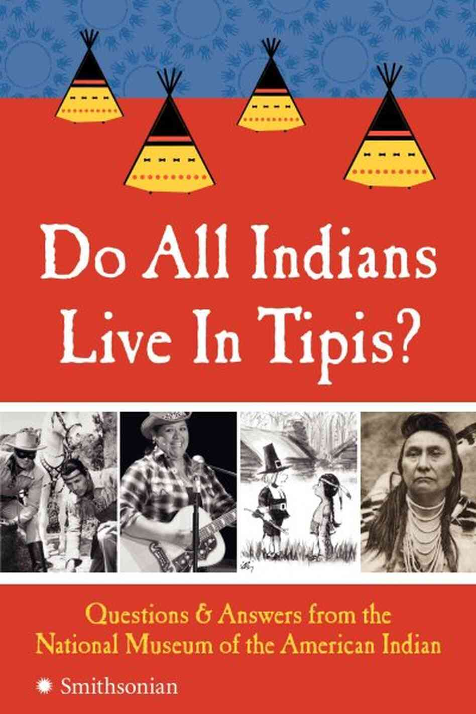 Do All Indians Live in Tipis?