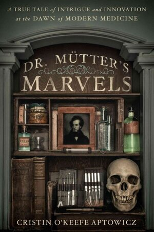 book review dr mutter s marvels by cristin o keefe aptowicz dr mutter s marvels