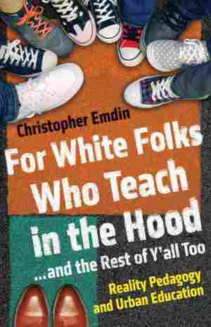For White Folks Who Teach in the Hood--and the Rest of Y'all Too