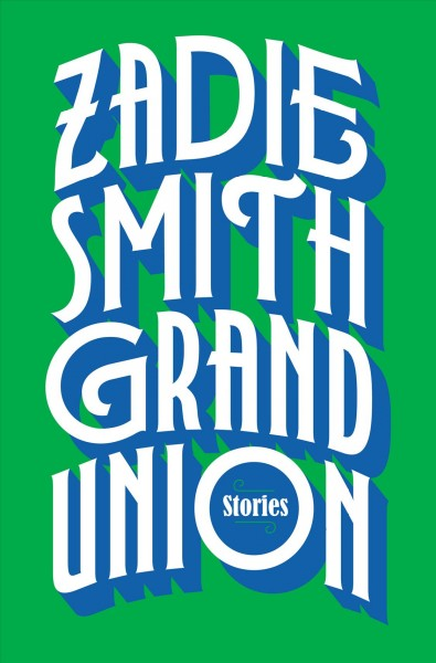 Zadie Smith Has Something For Everyone In 'Grand Union'