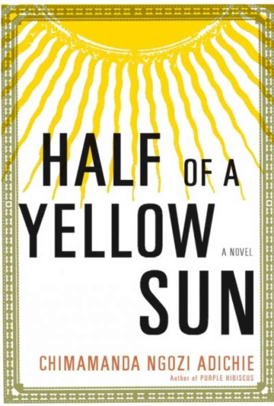 the growth of ugwu in half of a yellow sun a novel by chimamanda ngozi adichie Chimamanda ngozi adichie's half of a yellow sun is a powerful novel that addresses the emotional and personal consequences of the nigerian civil war, along with the historical atrocities that accompanied it abuja, nigeria this is a.