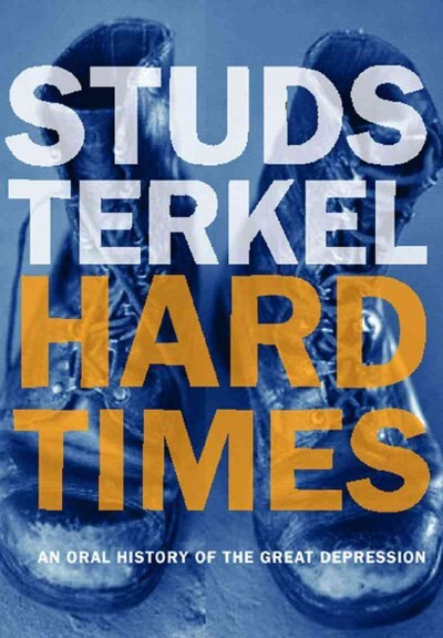 studs terkel hard times essays Hard times study guide contains a biography of charles dickens, literature essays, a complete e-text, quiz questions, major themes, characters, and a full summary and.