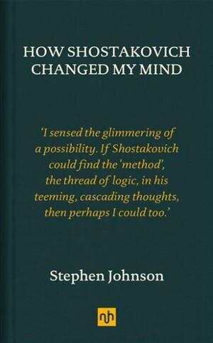 How Shostakovich Changed My Mind