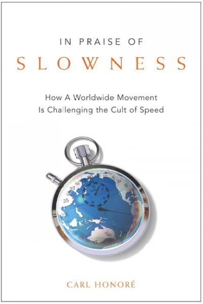 in praise of slowness We live in the age of speed we strain to be more efficient, to cram more into each minute, each hour, each day since the industrial revolution shifted the world into high gear, the cult of speed has pushed us to a breaking point.