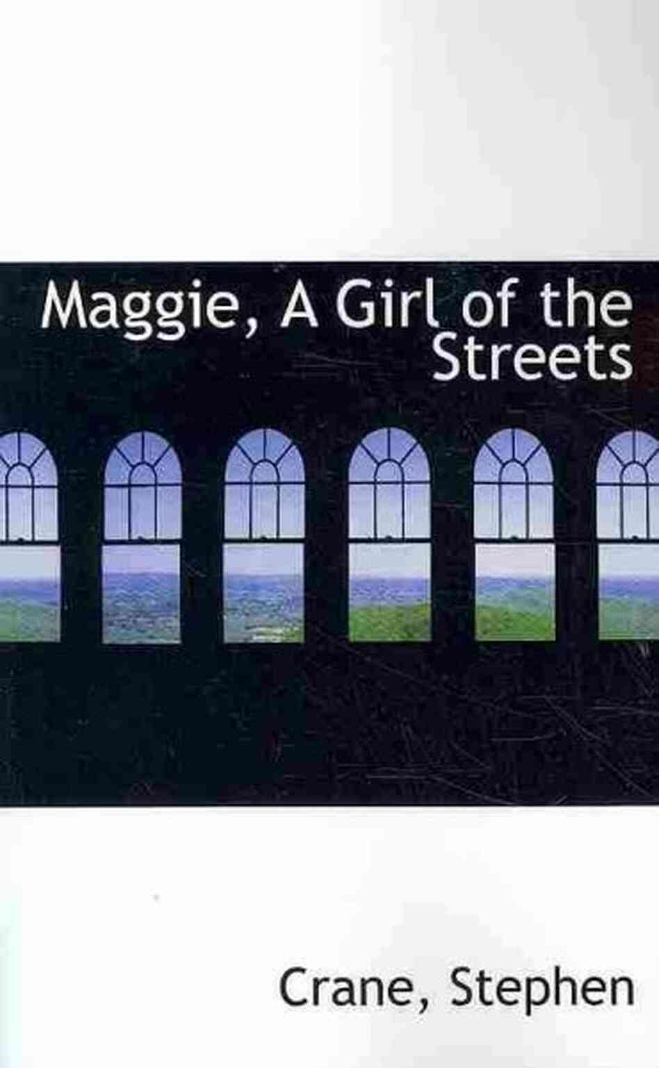 maggie a girl of the streets essay stephen crane s maggie a girl of the streets essay