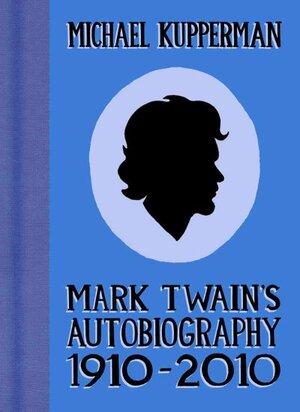 Mark Twain's Autobiography 1910-2010