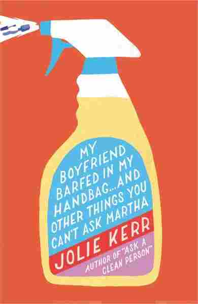 My Boyfriend Barfed in My Handbag--and Other Things You Can't Ask Martha