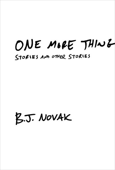 Exclusive First Read (And Listen!): B J  Novak's 'One More Thing' : NPR