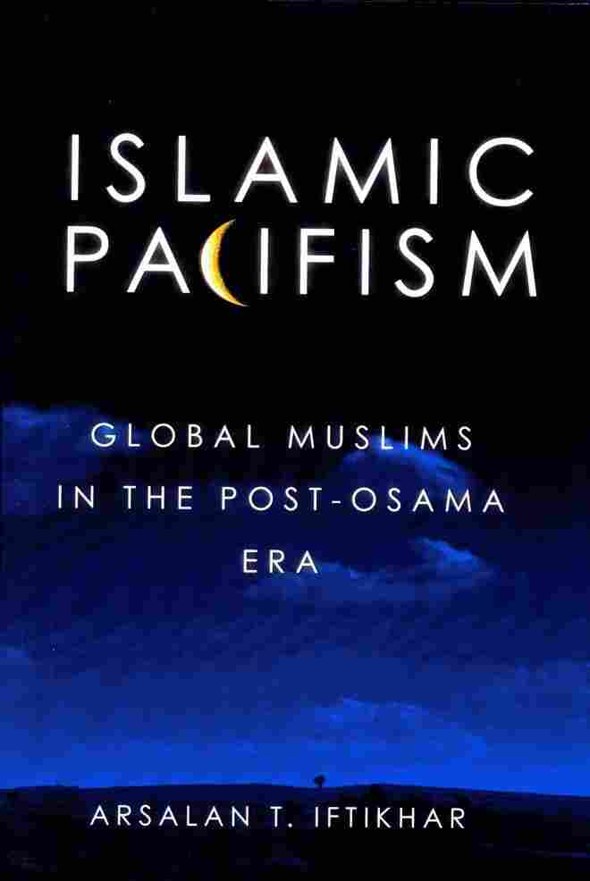 Islamic Pacifism: Global Muslims in the Post-Osama Era.