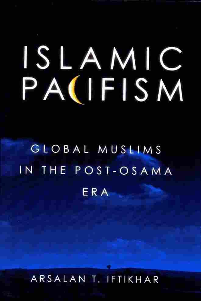 Islamic Pacifism: Global Muslims in the Post-Osama Era.