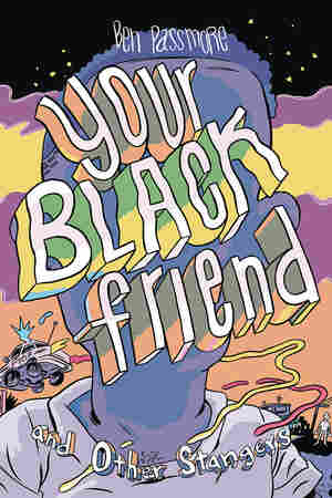 Your Black Friend and Other Strangers, by Ben Passmore