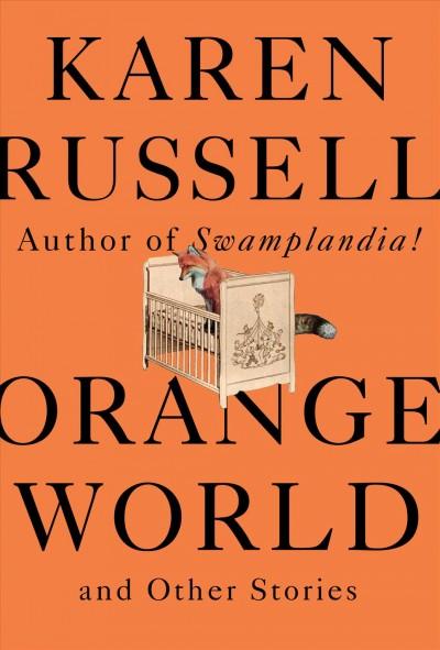Karen Russell Proves She's A True Original With 'Orange World'