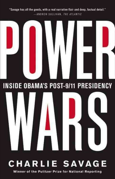 (Power Wars: Inside Obama's Post-9/11 Presidency, by Charlie Savage)