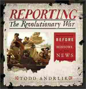Reporting the Revolutionary War