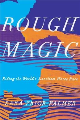 In 'Rough Magic,' A Young Woman Competes In The Mongol Derby