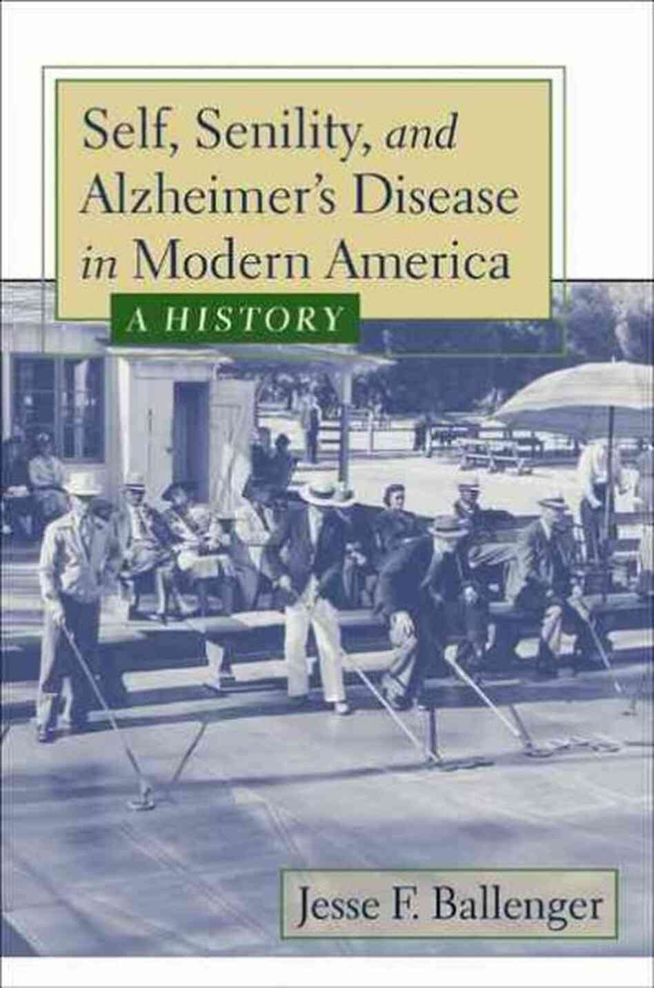 Self, Senility, And Alzheimer's Disease in Modern America