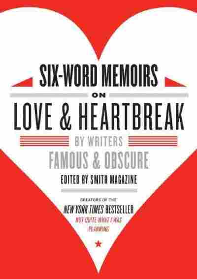 Six-Word Memoirs on Love & Heartbreak