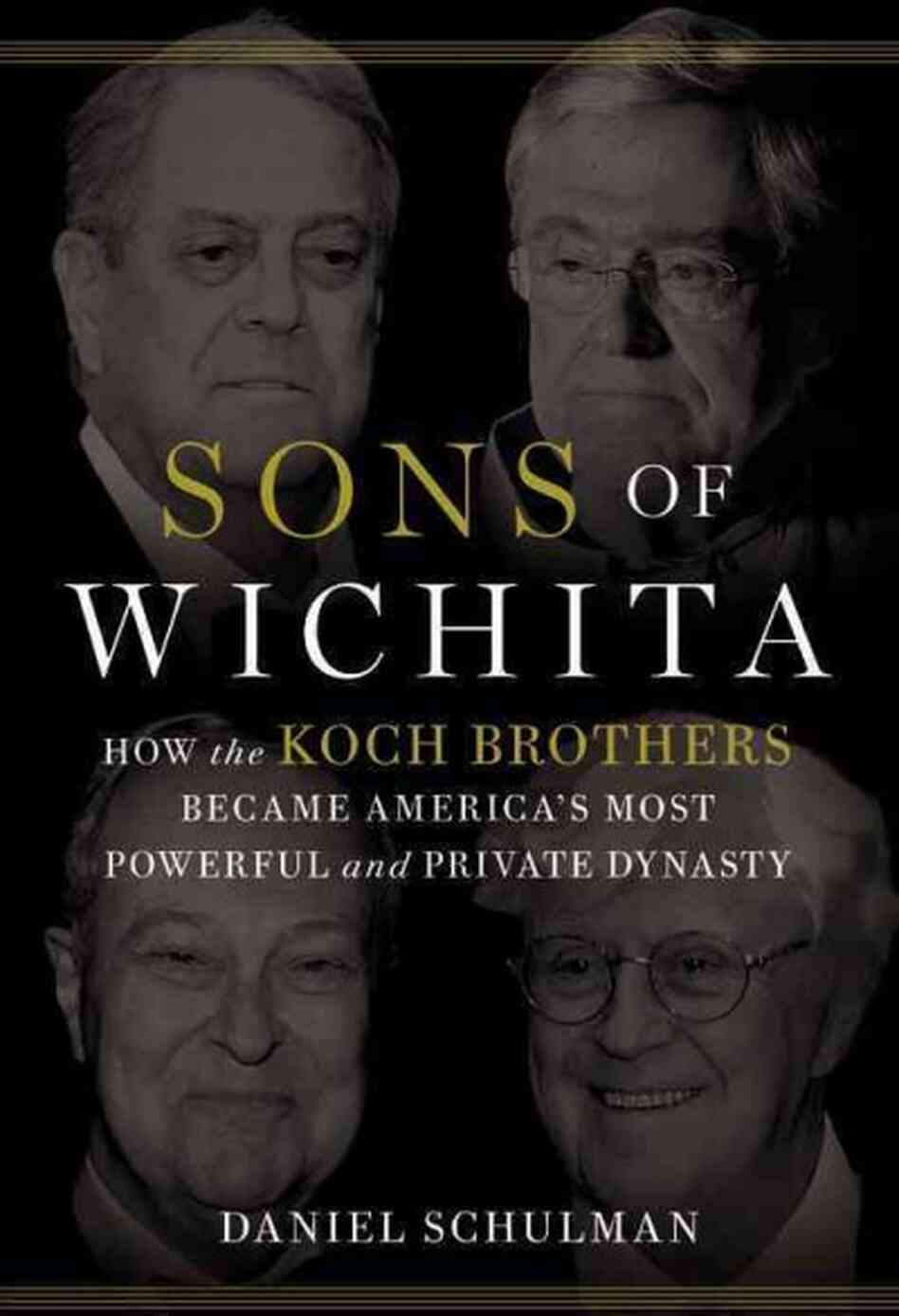 Schulman – Sons of Wichita: How the Koch Brothers Became America's Most Powerful and Private Dynasty