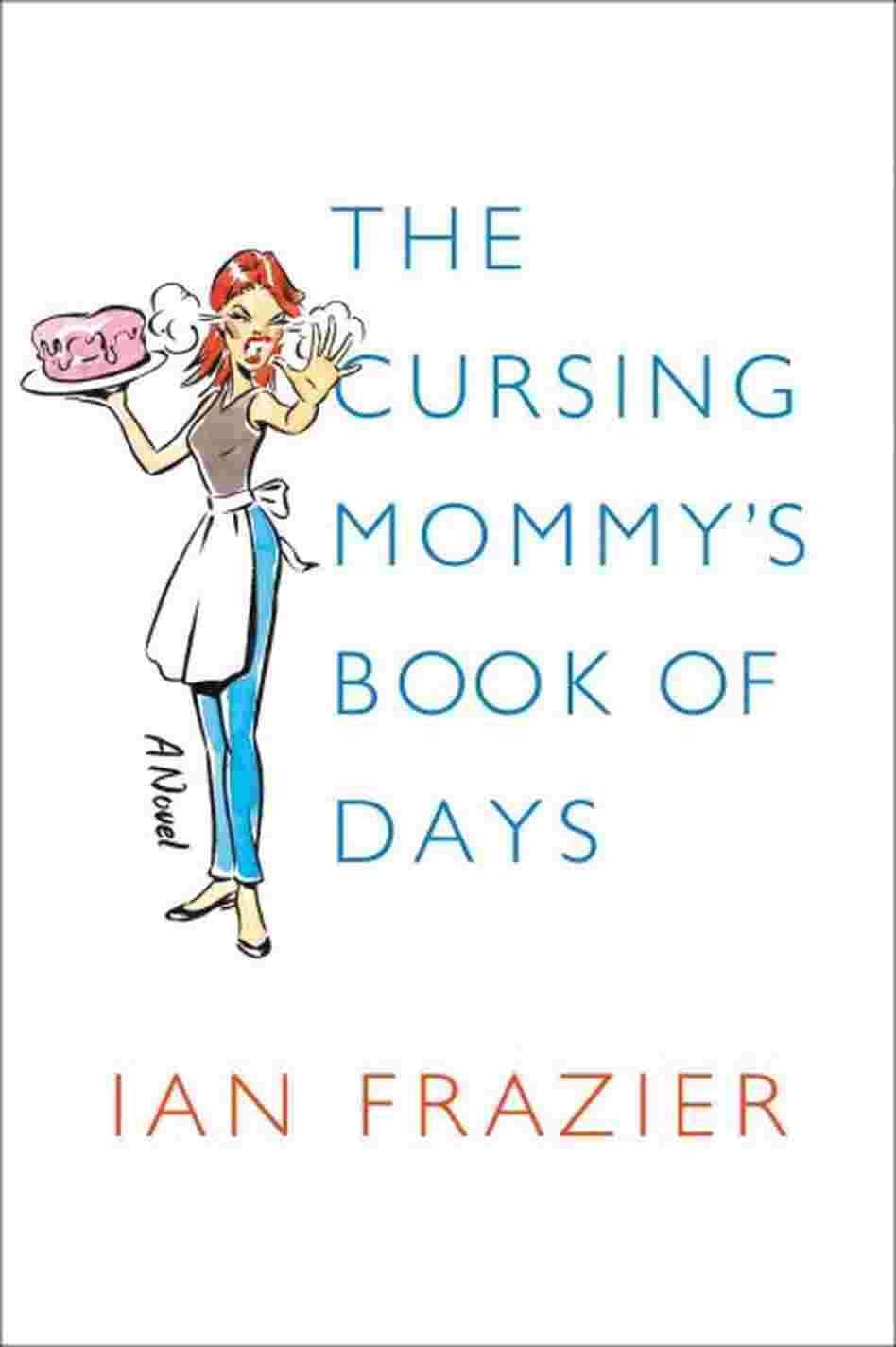 The Cursing Mommy's Book of Days: A Novel Ian Frazier