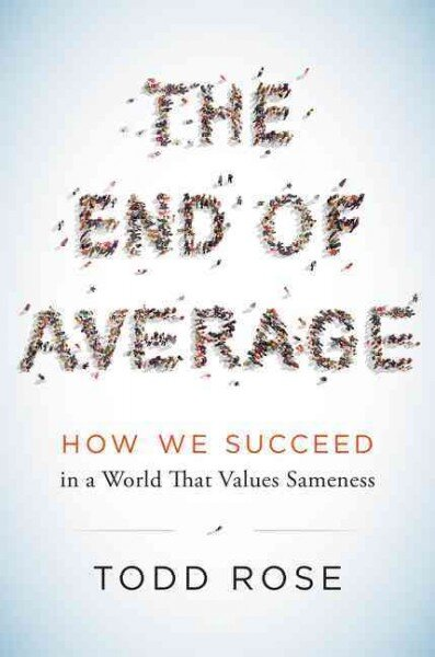 The End of Average: How We Succeed in a World That Values Sameness, by Todd Rose