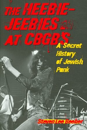 Cover of The Heebie-Jeebies at CBGB's: A Secret History of Jewish Punk