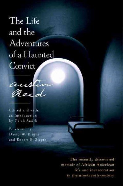 (The Life and the Adventures of a Haunted Convict by Austin Reed, Caleb Smith, David W. Blight and Robert B. Stepto)