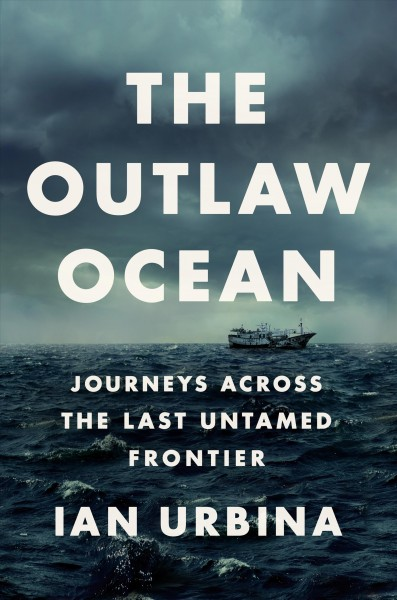 'The Outlaw Ocean': A Forgotten Frontier Where Slavery And Illegal Activities Abound