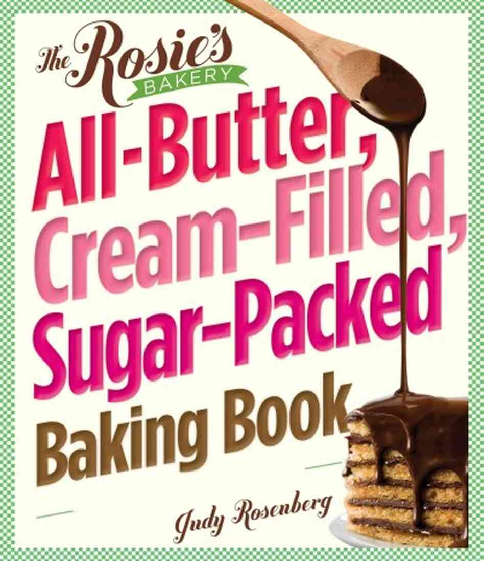 The Rosie's Bakery All-Butter, Cream-Filled, Sugar-Packed Baking Book