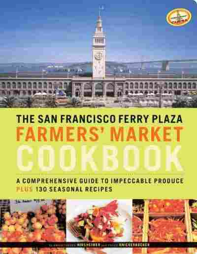 The San Francisco Ferry Plaza Farmer's Market Cookbook