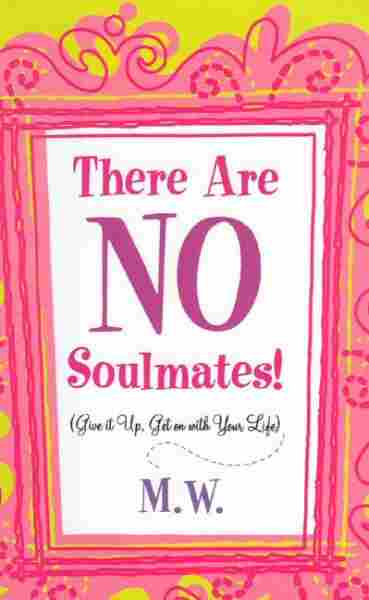 There Are No Soulmates!