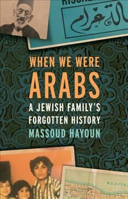 'When We Were Arabs' Is A Nostalgic Celebration Of A Rich, Diverse Heritage