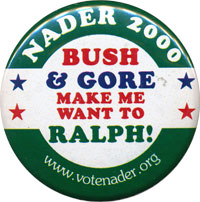 Nader button -- Bush & Gore make me want to Ralph