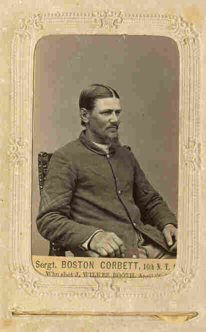 "Union Army soldier Thomas P. ""Boston"" Corbett killed Lincoln's assassin, Booth, and disappeared shortly thereafter."