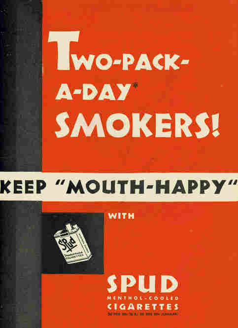 Tobacco companies advertised menthol cigarettes as being soothing on the throat, and claimed that they refreshed taste buds after years of smoking. Another series of Spud-brand advertisements urged smokers to switch to their mentholated brand if they had a cold, a smoker's cough or a hoarse voice. Late 1930s.