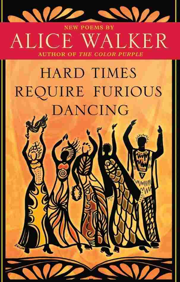 'Hard Times Require Furious Dancing' by Alice Walker