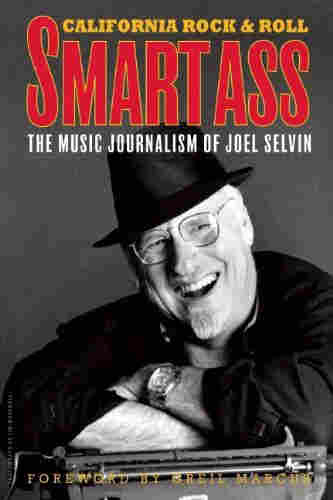 Smart Ass: The Music Journalism Of Joel Selvin