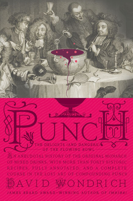 0c141fa8c60a8 Punch  The Delights (and Dangers) of the Flowing Bowl By David Wondrich  Hardcover